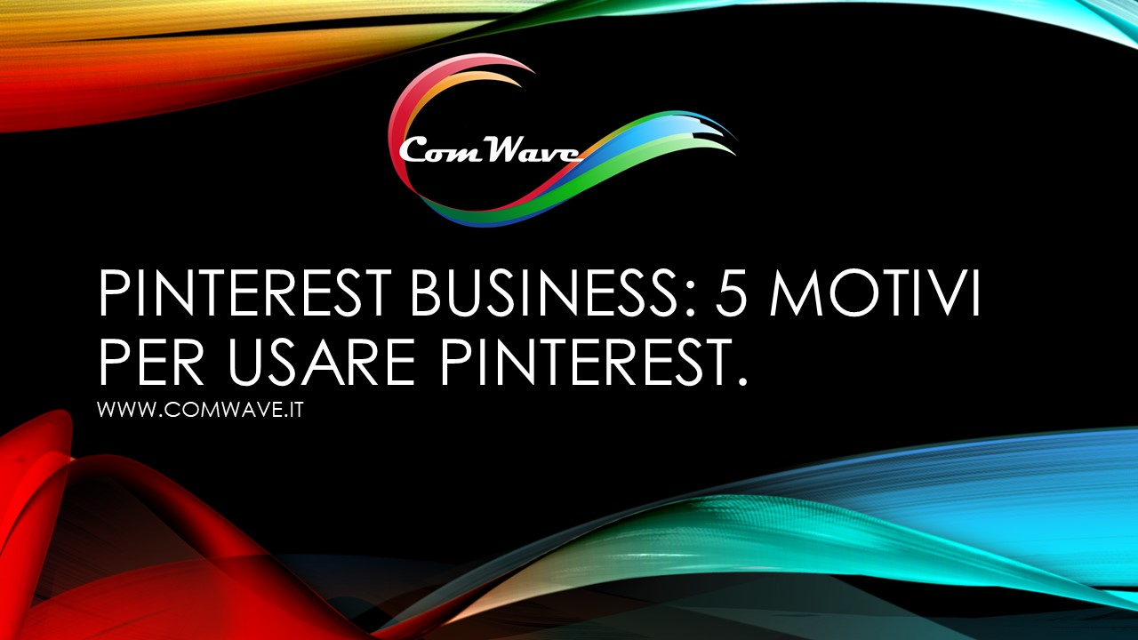 Pinterest Business: 5 motivi per usare Pinterest.