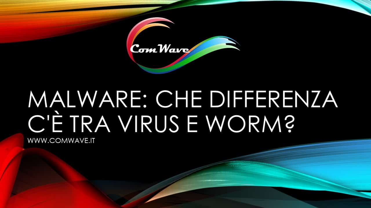 Malware Che differenza ce tra virus e worm
