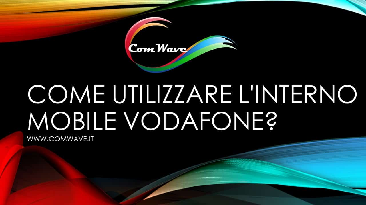 come utilizzare l interno mobile vodafone