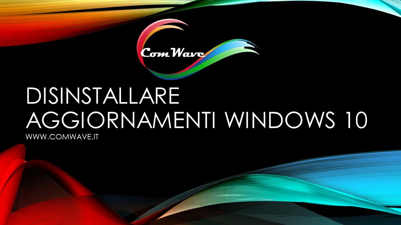 disinstallare aggiornamenti windows 10