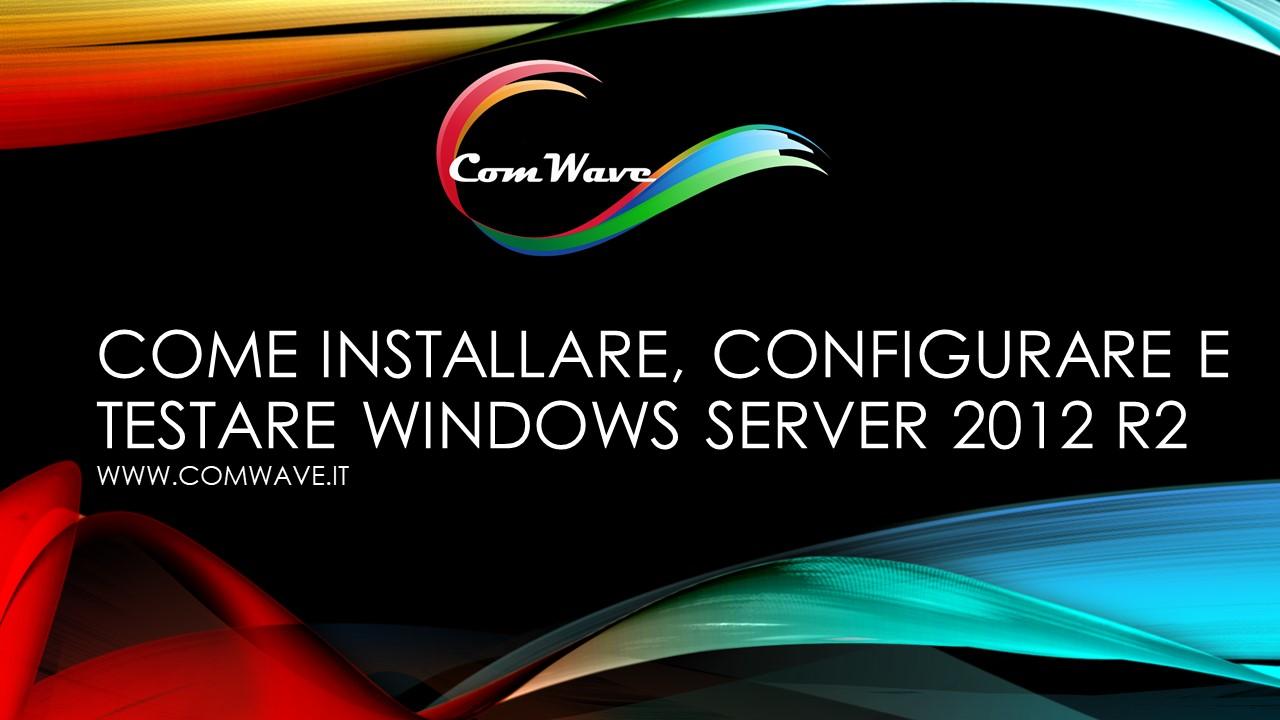 Come installare, configurare e testare Windows Server 2012 R2