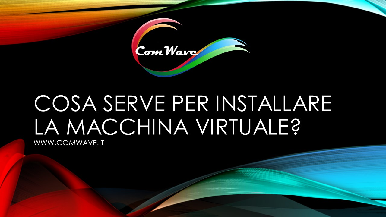 Cosa serve per installare la macchina virtuale