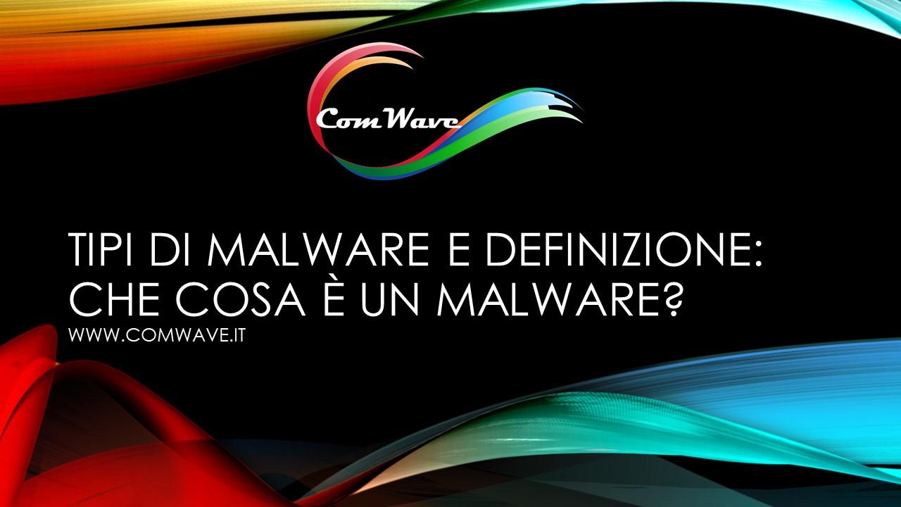 Tipi di Malware e definizione Che cosa è un malware