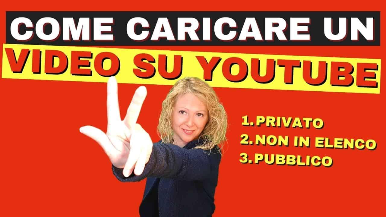 Caricare video su YouTube Non in Elenco Pubblico Privato